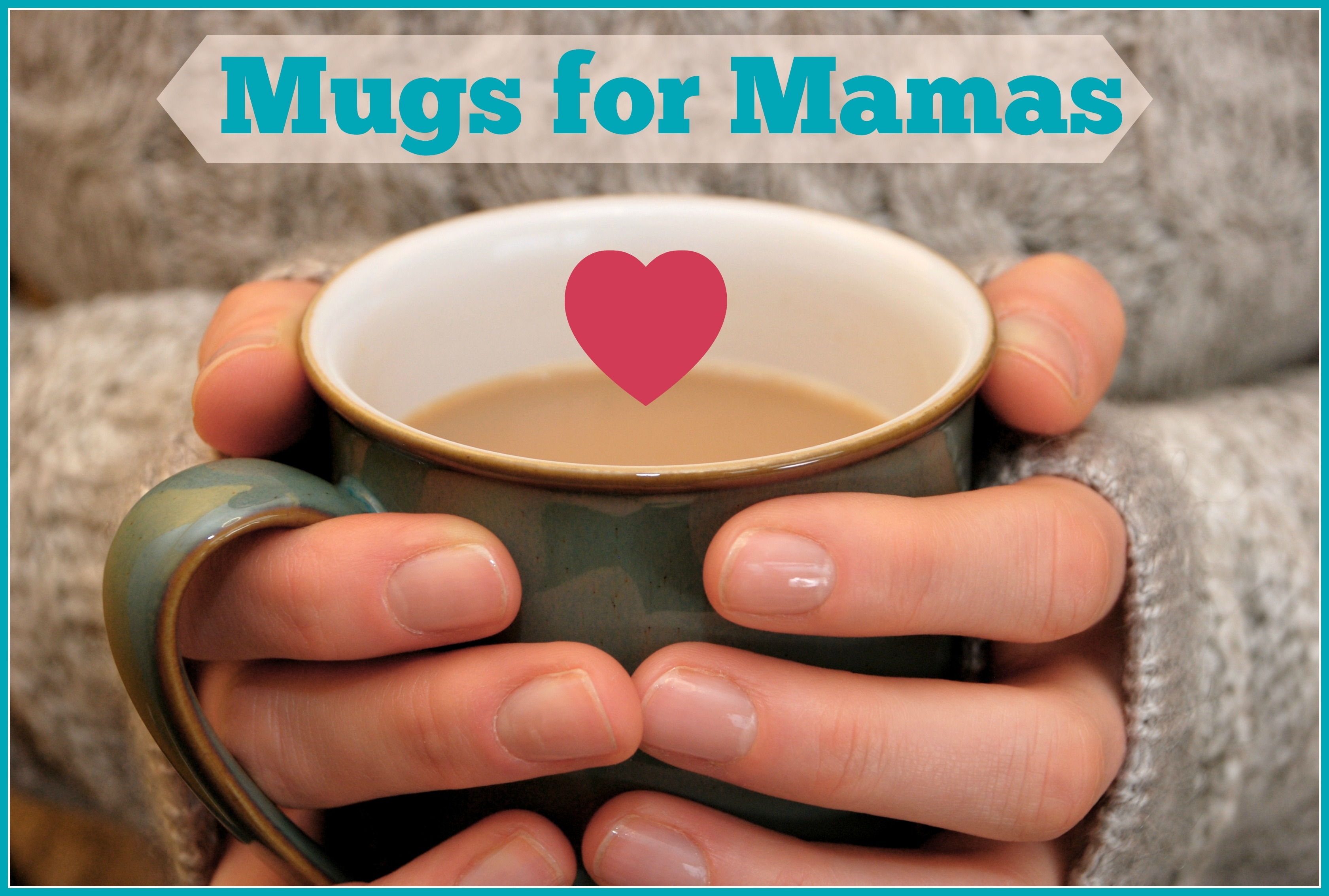 Mugs for Mamas Learn More